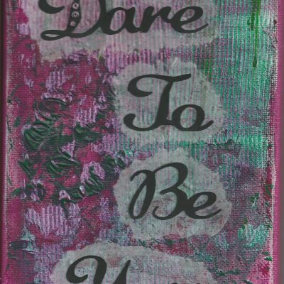 Dare To Be You Painting