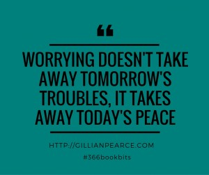 worrying doesn't take away troubles